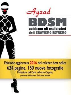 BDSM - Guida per esploratori dell'erotismo estremo - V ed.