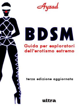 Copertina di 'BDSM - Guida per esploratori dell'erotismo estremo' (III ed.) di Ayzad